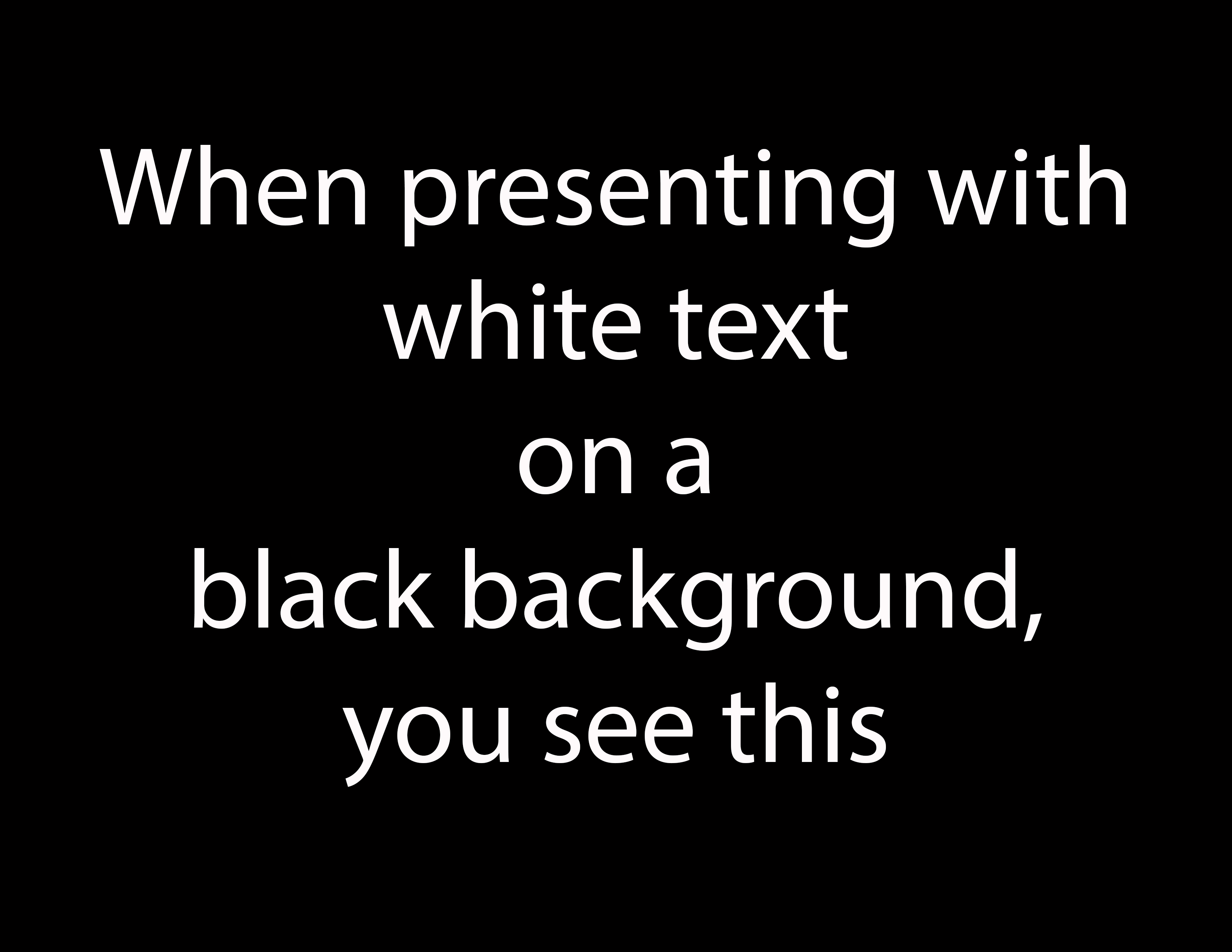 Never Use White Text on a Black Background: Astygmatism and
